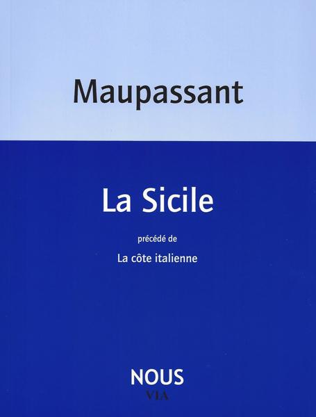 Maupassant, La Sicile précédé de La côte italienne
