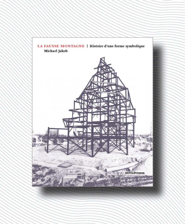 M. Jakob, La fausse montagne. Histoire d'une forme symbolique