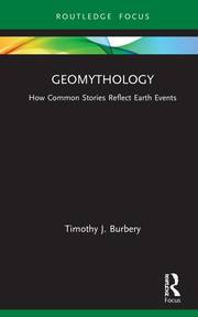 T. J. Burbery. Geomythology. How Common Stories Reflect Earth Events