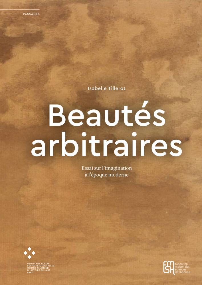 I. Tillerot, Beautés arbitraires. Essai sur l'imagination à l'époque moderne