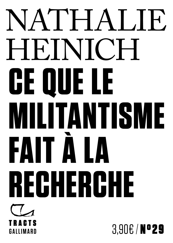 N. Heinich, Ce que le militantisme fait à la recherche