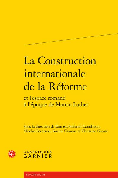 D. Solfaroli Camillocci, N. Fornerod, K. Crousaz, Ch. Grosse (dir.), La Construction internationale de la Réforme et l'espace romand à l'époque de Martin Luther