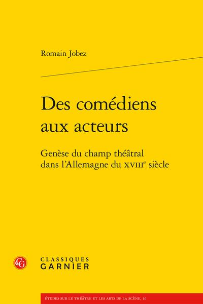 R. Jobez, Des comédiens aux acteurs. Genèse du champ théâtral dans l'Allemagne du XVIIIe siècle