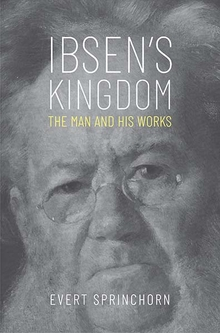 E. Sprinchorn, Ibsen's Kingdom. The Man and His Works