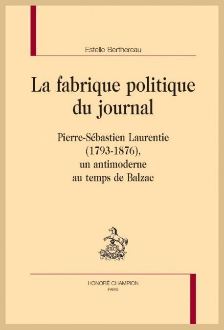 E. Berthereau, La fabrique politique du journal. Pierre-Sébastien Laurentie (1793-1876), un antimoderne au temps de Balzac.