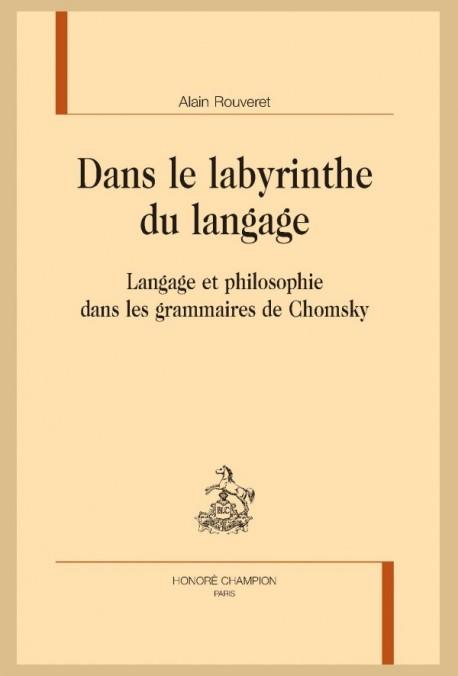 A. Rouveret, Dans le labyrinthe du langage. Langage et philosophie dans les grammaires de Chomsky