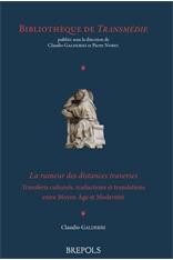 C. Galderisi, La rumeur des distances traverses. Transferts culturels, traductions et translations entre Moyen Âge et Modernité