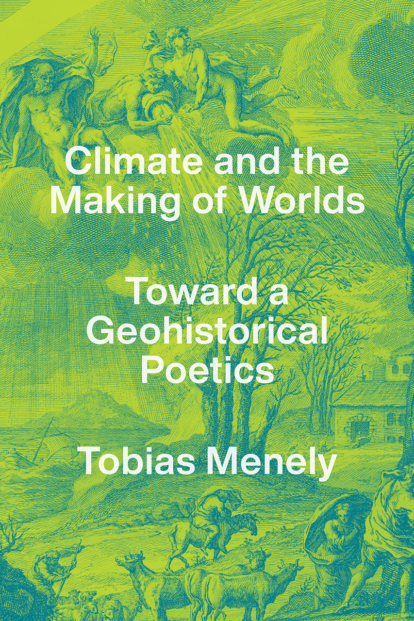 T. Menely, Climate and the Making of Worlds. Toward a Geohistorical Poetics