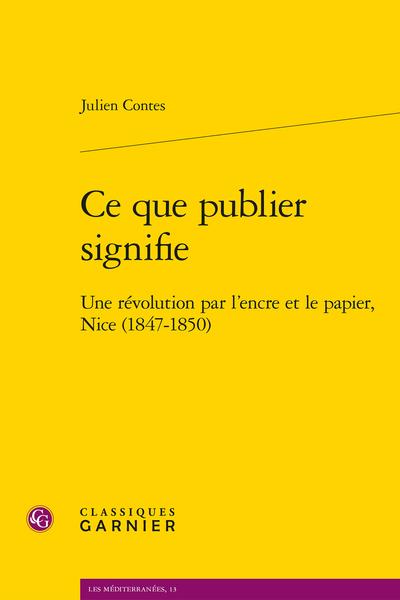 J. Contes, Ce que publier signifie. Une révolution par l'encre et le papier, Nice (1847-1850)