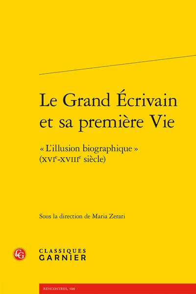 M. Zerari (dir.), Le Grand Écrivain et sa première Vie. «L'illusion biographique» (XVIe-XVIIIe siècle)