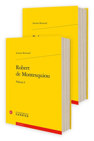 A. Bertrand, Robert de Montesquiou, volumes I- II (resp. éd. P. Glaudes)