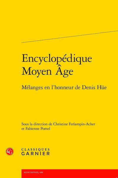 Ch. Ferlampin-Acher, F. Pomel (dir.), Encyclopédique Moyen Âge. Mélanges en l'honneur de Denis Hüe