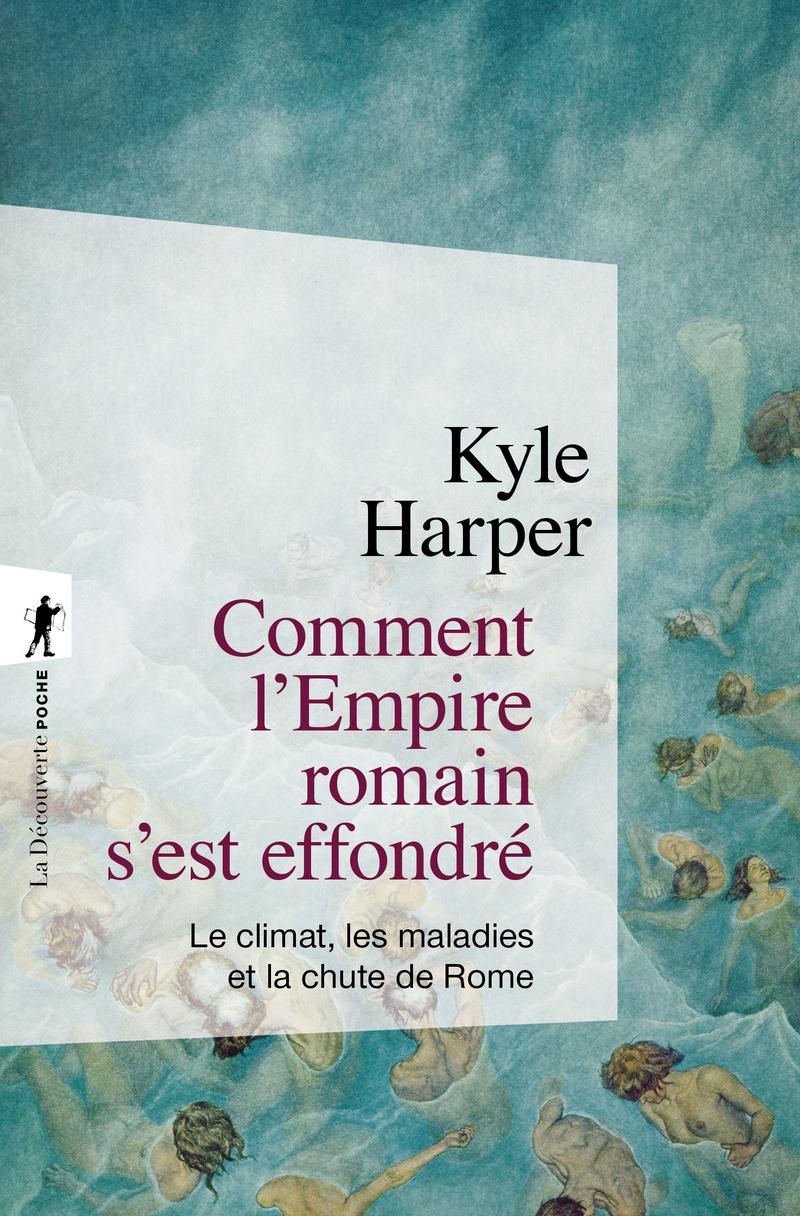 K. Harper, Comment l'Empire romain s'est effondré. Le climat, les maladies et la chute de Rome