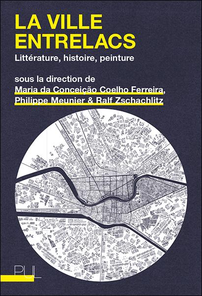 M. da Conceição Coelho Ferreira , Ph. Meunier, R. Zschachlitz (dir.), La Ville entrelacs. Littérature, histoire, peinture