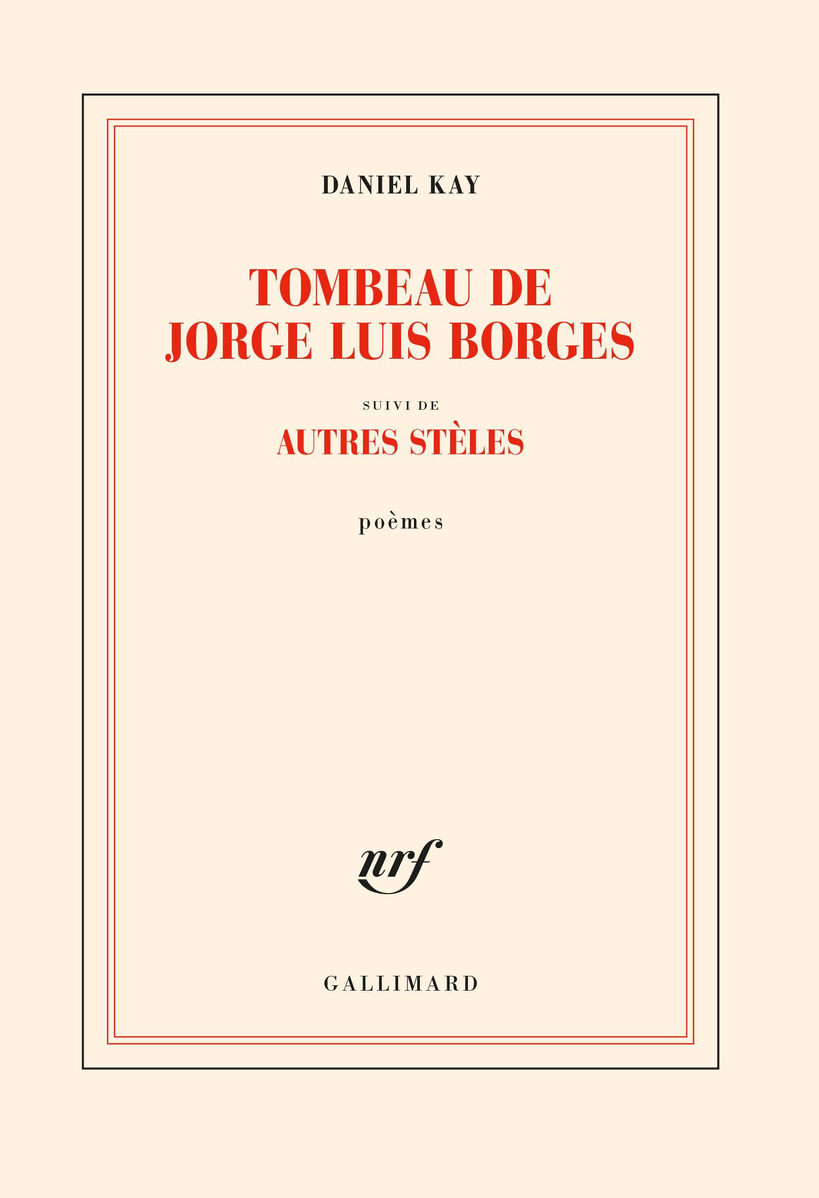 D. Kay, Tombeau de Jorge Luis Borges, suivi d'Autres stèles