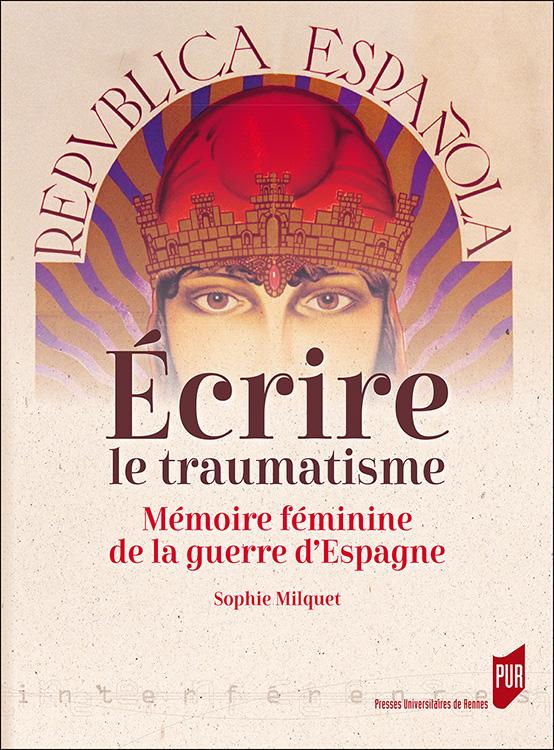 S. Milquet, Écrire le traumatisme. Mémoire féminine de la guerre d'Espagne