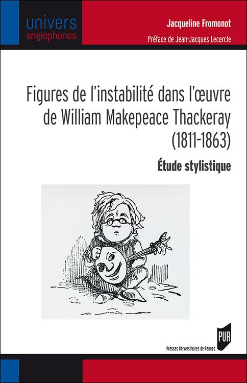 J. Fromonot, Figures de l'instabilité dans l'œuvre de William Makepeace Thackeray (1811-1863). Étude stylistique