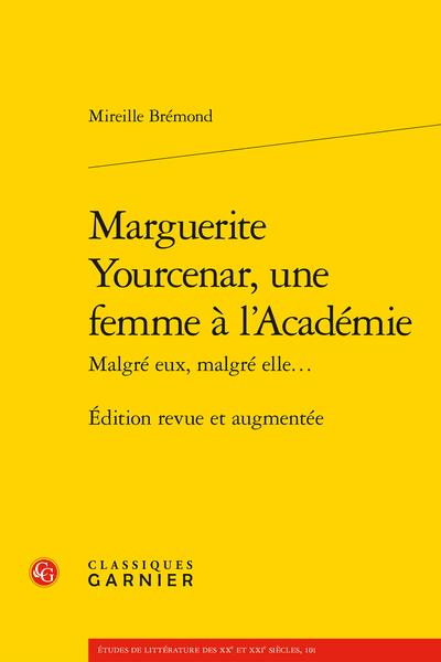 M. Brémond. Marguerite Yourcenar, une femme à l'Académie. Malgré eux, malgré elle…Édition revue et augmentée