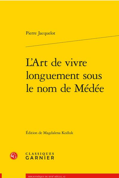 P. Jacquelot, L'Art de vivre longuement sous le nom de Médée (1630)