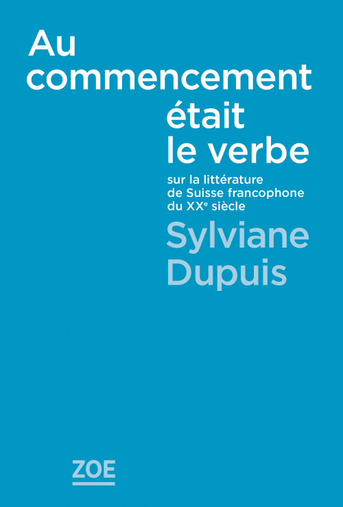 S. Dupuis, Au commencement était le verbe. Sur la littérature de Suisse francophone du XXe s