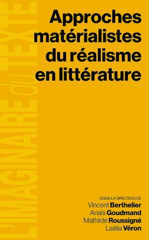 V. Berthelier, A. Goudmand, M. Roussigné, L. Véron (dir.), Approches matérialistes du réalisme en littérature