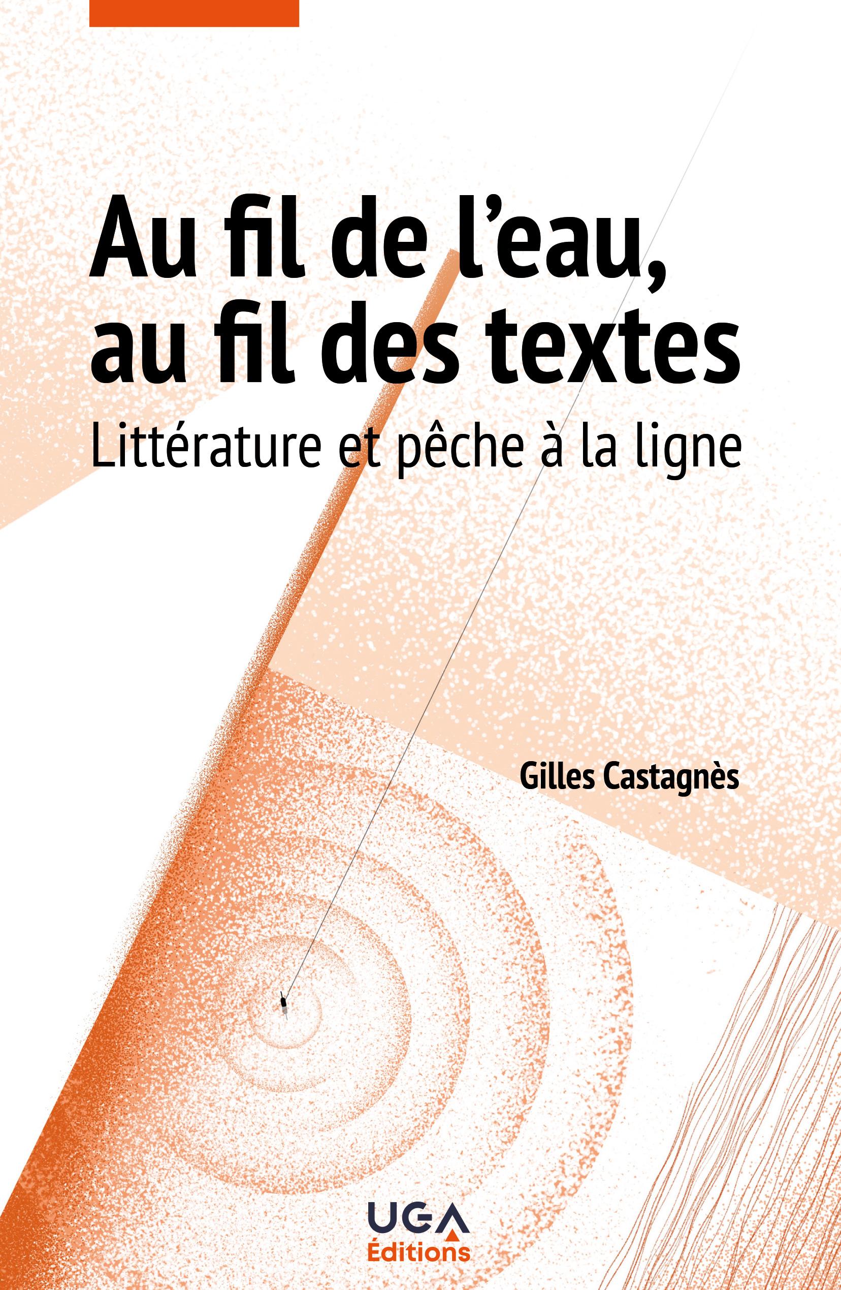 G. Castagnès, Au fil de l'eau, au fils des textes. Littérature et pêche à la ligne