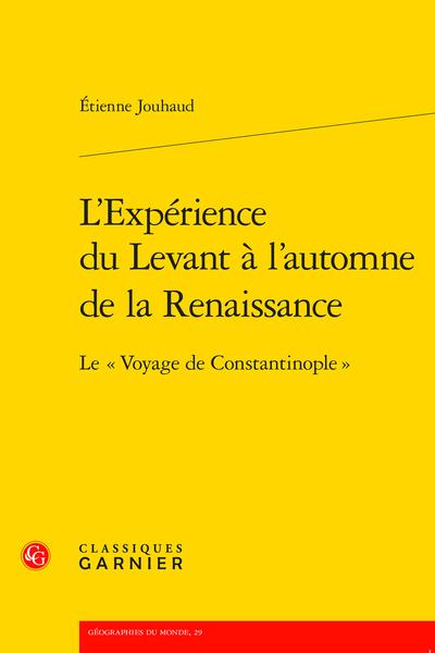 """É. Jouhaud, L'Expérience du Levant à l'automne de la Renaissance. Le """"Voyage de Constantinople"""""""