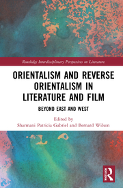 S. P. Gabriel, B. Wilson (ed.). Orientalism and Reverse Orientalism in Literature and Film. Beyond East and West