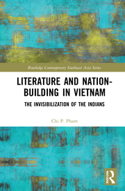 C. P. Pham. Literature and Nation-Building in Vietnam. The Invisibilization of the Indians