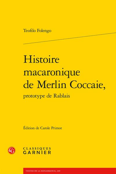 T. Folengo, Histoire macaronique de Merlin Coccaie, prototype de Rablais (éd. C. Primot)