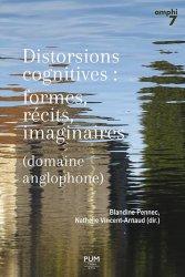 B. Pennec, N. Vincent-Arnaud (dir.), Distorsions cognitives : formes, récits, imaginaires(domaine anglophone)