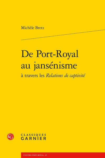 M. Bretz, De Port-Royal au jansénisme à travers les Relations de captivité (préf. G. Schrenck)
