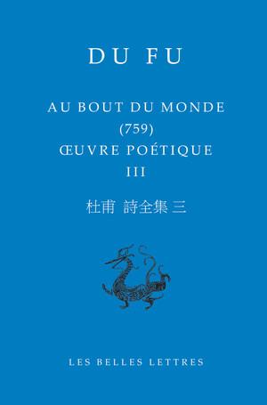 Du Fu, Au bout du monde (759) - OEuvre poétique III