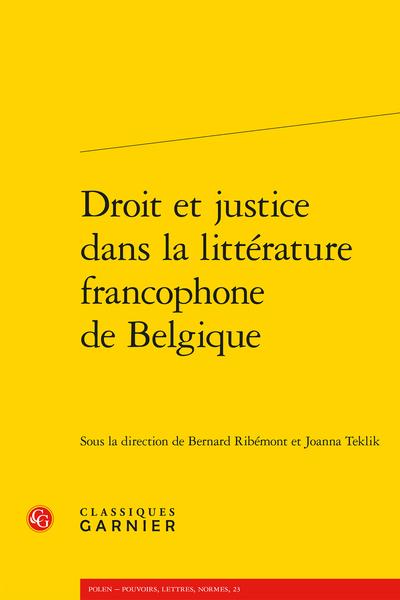 B. Ribémont, J. Teklik (dir.), Droit et justice dans la littérature francophone de Belgique