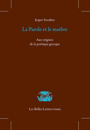 J. Svenbro, La Parole et le marbre. Aux origines de la poétique grecque