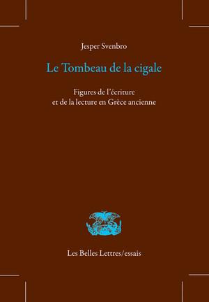 J. Svenbro, Le Tombeau de la cigale. Figures de l'écriture et de la lecture en Grèce ancienne