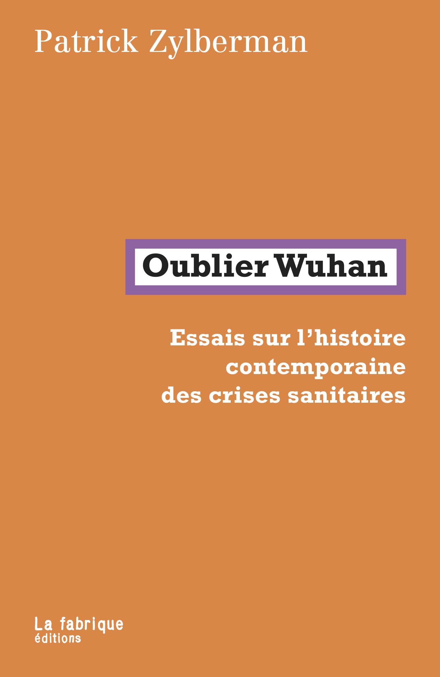 P. Zylberman, Oublier Wuhan. Essais sur l'histoire contemporaine des crises sanitaires