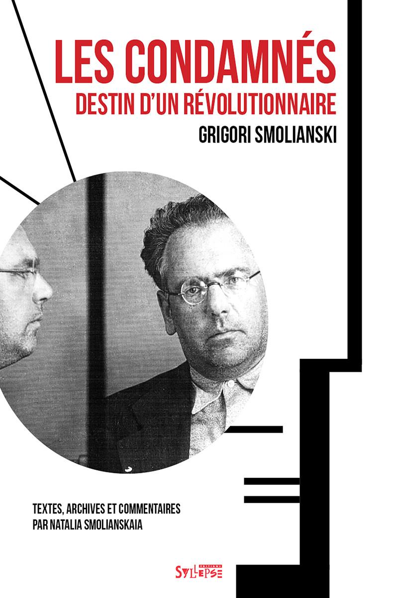 G. Smolianski, N. Smolianskaia, Les Condamnés. Destin d'un révolutionnaire