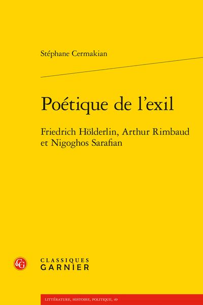 S. Cermakian, Poétique de l'exil. Friedrich Hölderlin, Arthur Rimbaud et Nigoghos Sarafian