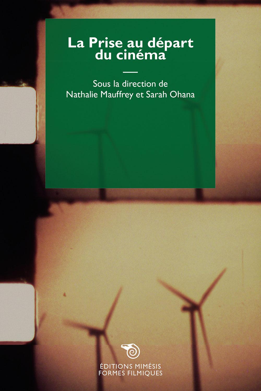N. Mauffrey, S. Ohana (dir.), La prise au départ du cinéma