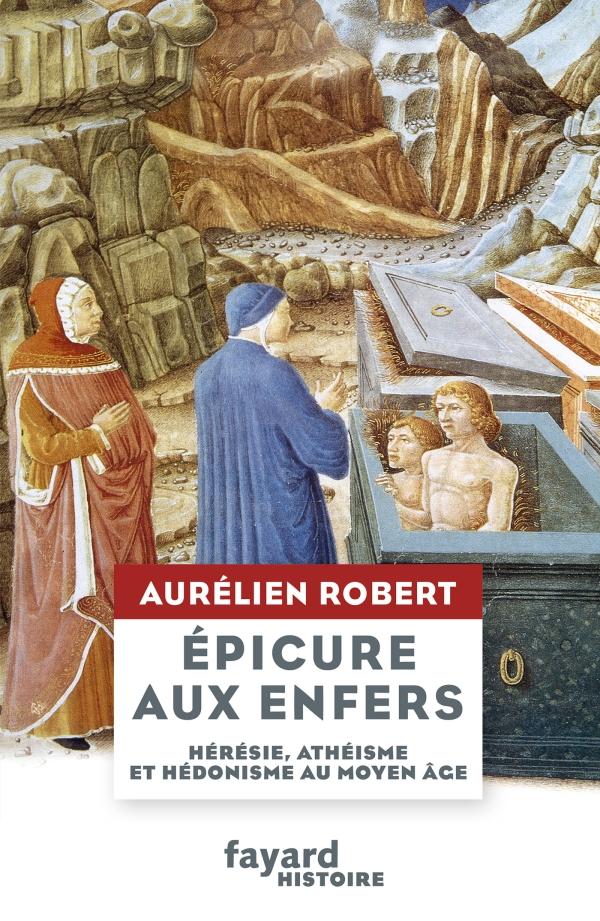 A. Robert, Épicure aux Enfers. Hérésie, athéisme et hédonisme au Moyen Âge