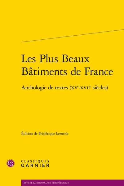 Les Plus Beaux Bâtiments de France. Anthologie de textes (XVe-XVIIe siècles), Frédérique Lemerle (éd.)