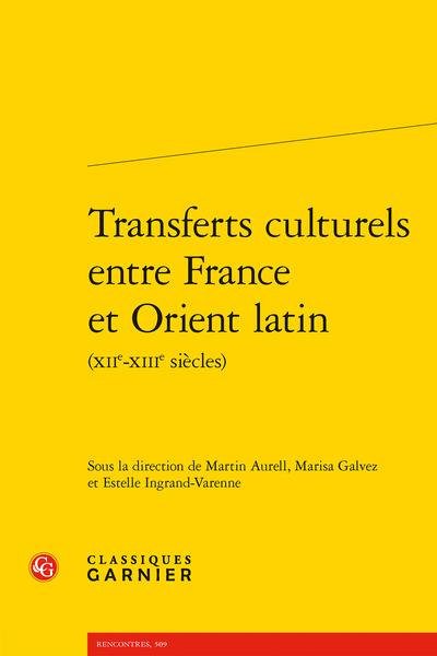 Transferts culturels entre France et Orient latin (XIIe-XIIIe siècles), M. Aurell, M. Galvez, E. Ingrand-Varenne (dir.)