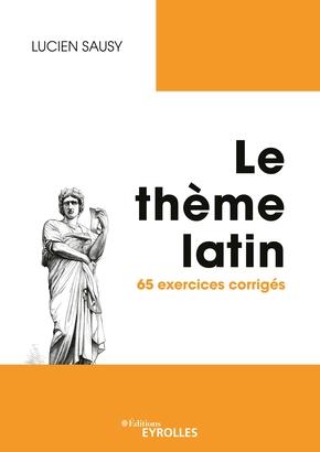 L. Sausy, Le Thème latin. 65 exercices corrigés (éd. J. Pinguet & O. Espié)
