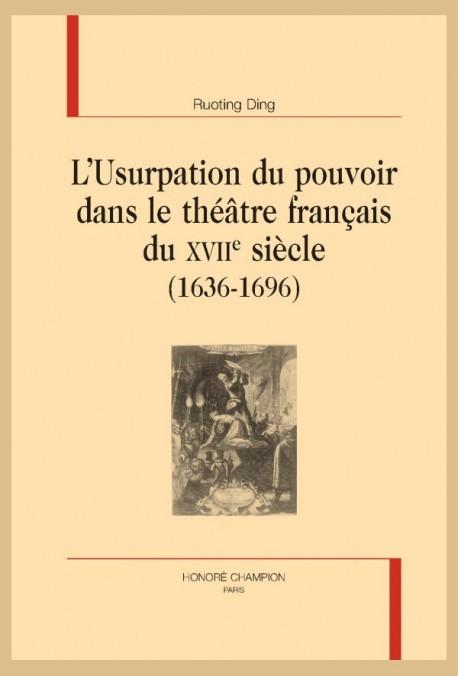 R. Ding, L'Usurpation du pouvoir dans le théâtre français du XVIIe siècle (1636-1696)