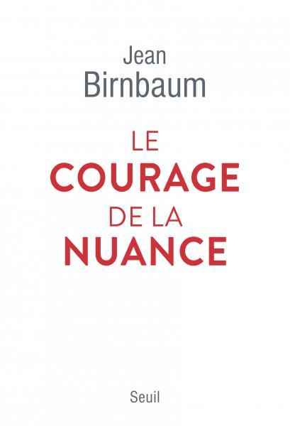 J. Birnbaum, Le courage de la nuance