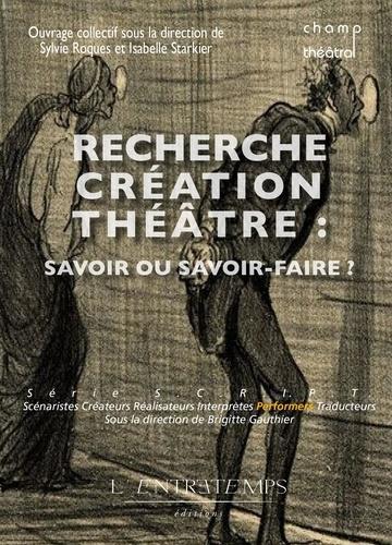 I. Starkier, S. Roques, Recherche création théâtre : savoir ou savoir-faire ?