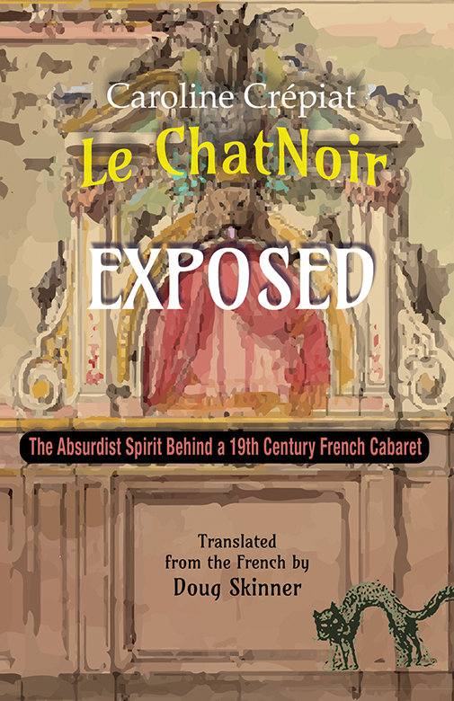 C. Crépiat, Le Chat Noir exposed : The absurdist spirit behind a 19th Century French cabaret (translated by D. Skinner)