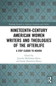 J. McFarlane-Harris. E. Hamilton-Honey (ed.). Nineteenth-Century American Women Writers and Theologies of the Afterlife. A Step Closer to Heaven