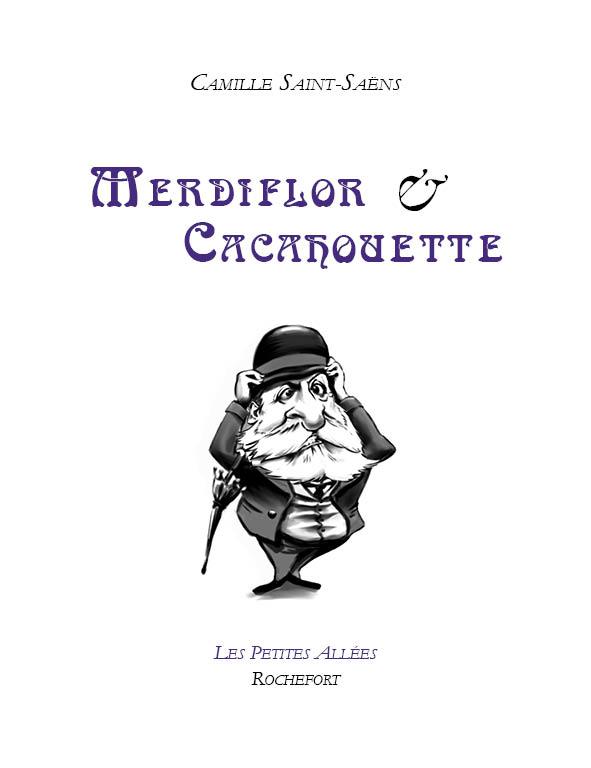 Saint-Saëns, Merdiflor et Cacahouette (éd. S. Leteuré)